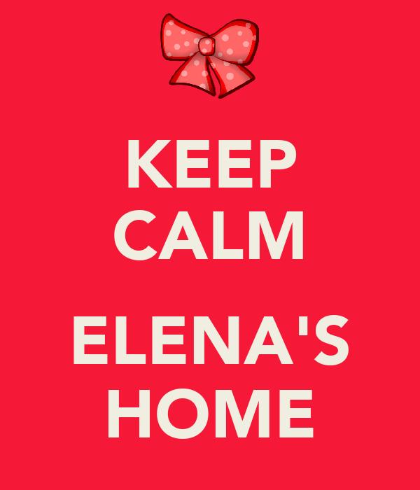 KEEP CALM  ELENA'S HOME