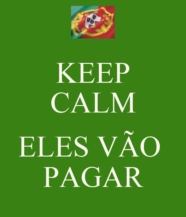 KEEP CALM  ELES VÃO  PAGAR