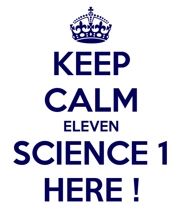 KEEP CALM ELEVEN SCIENCE 1 HERE !