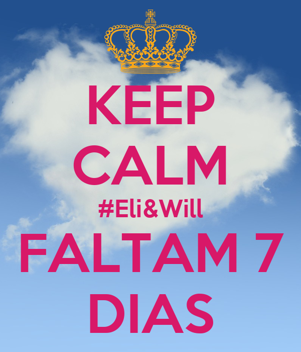 KEEP CALM #Eli&Will FALTAM 7 DIAS