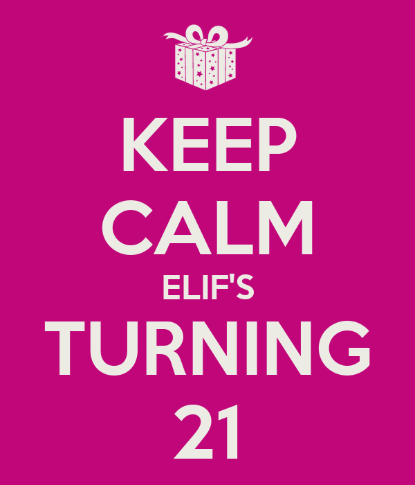 KEEP CALM ELIF'S TURNING 21