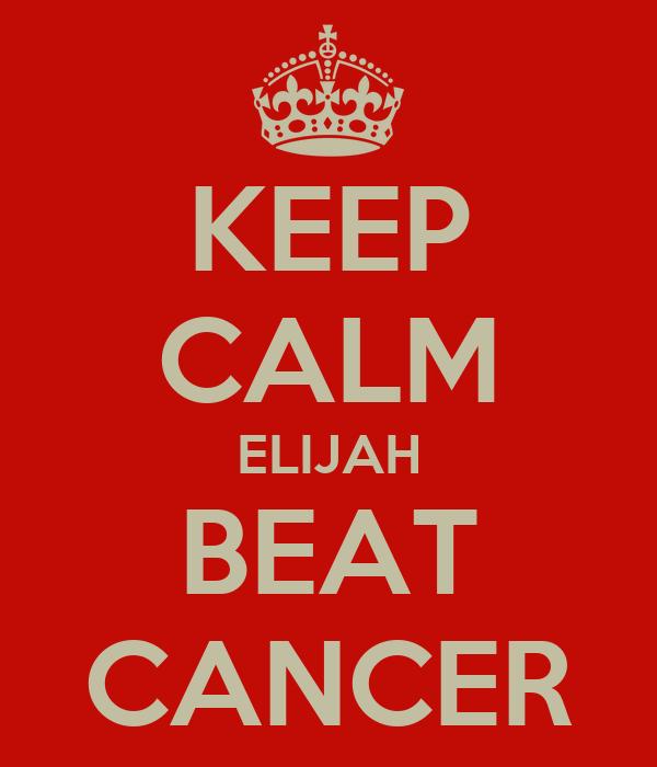 KEEP CALM ELIJAH BEAT CANCER