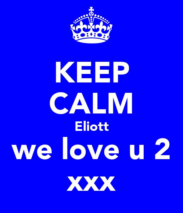 KEEP CALM Eliott we love u 2 xxx