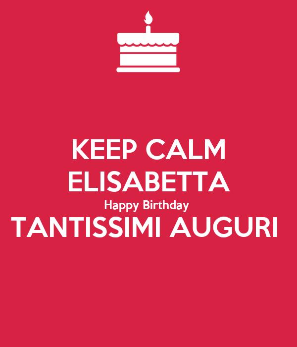 KEEP CALM ELISABETTA Happy Birthday  TANTISSIMI AUGURI