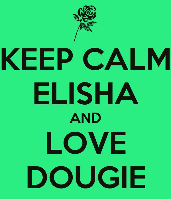 KEEP CALM ELISHA AND LOVE DOUGIE