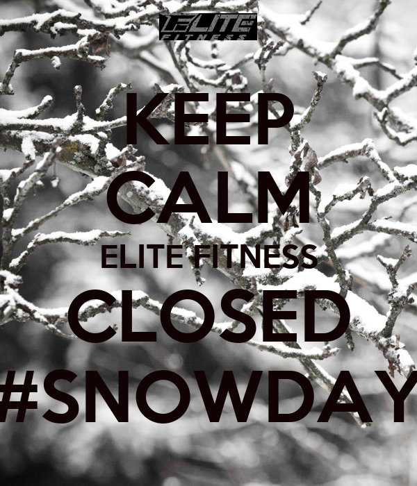 KEEP CALM ELITE FITNESS CLOSED #SNOWDAY