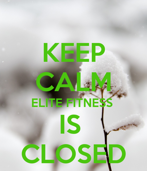 KEEP CALM ELITE FITNESS  IS  CLOSED
