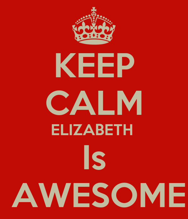 KEEP CALM ELIZABETH  Is  AWESOME