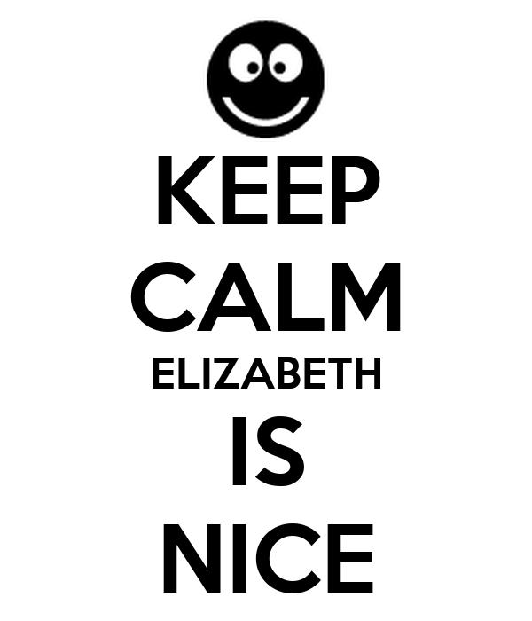 KEEP CALM ELIZABETH IS NICE