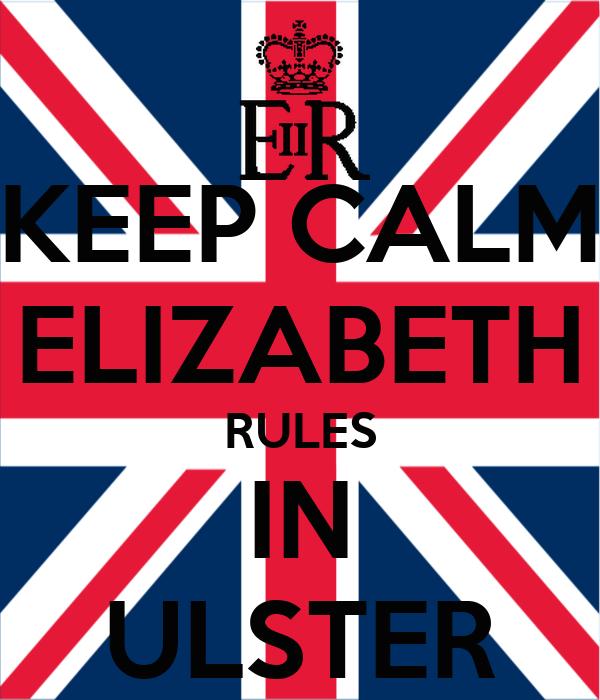 KEEP CALM ELIZABETH RULES IN ULSTER