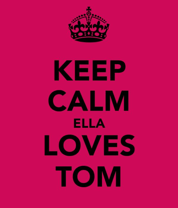 KEEP CALM ELLA LOVES TOM