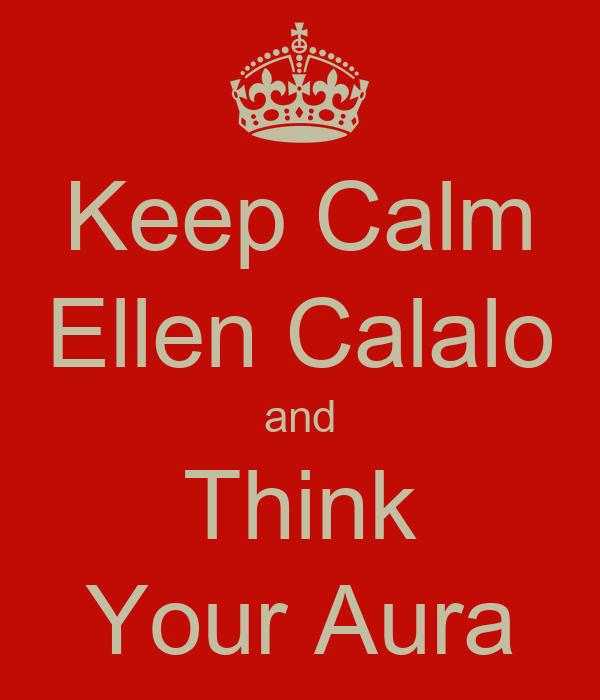 Keep Calm Ellen Calalo and Think Your Aura