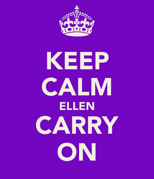 KEEP CALM ELLEN CARRY ON