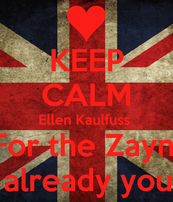 KEEP CALM Ellen Kaulfuss  For the Zayn  is already yours