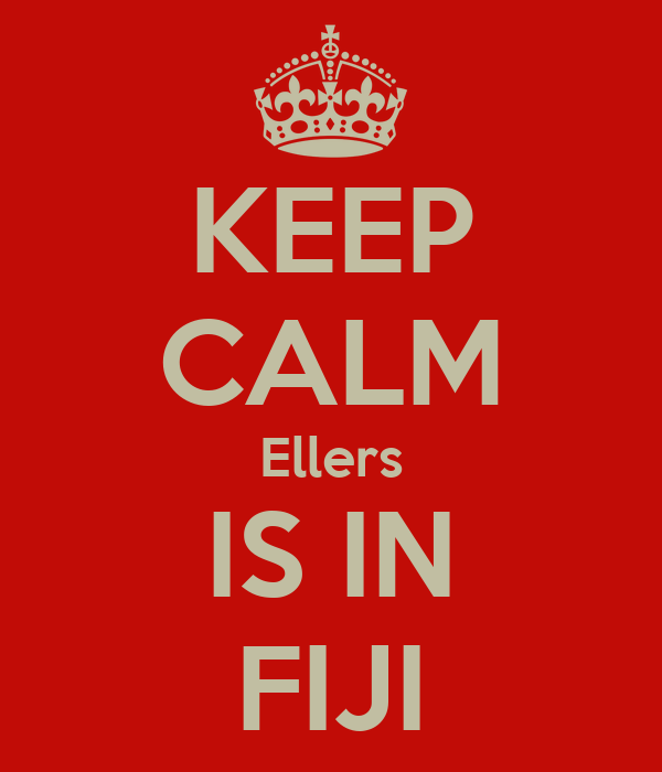 KEEP CALM Ellers IS IN FIJI