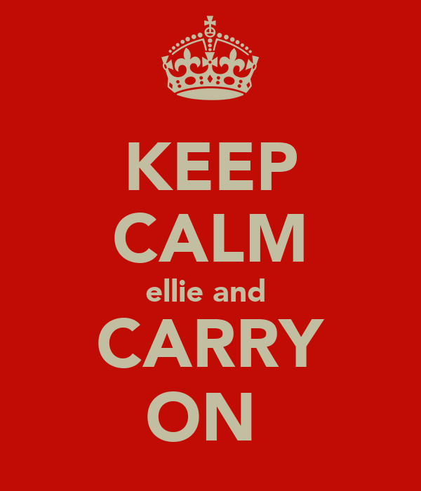 KEEP CALM ellie and  CARRY ON