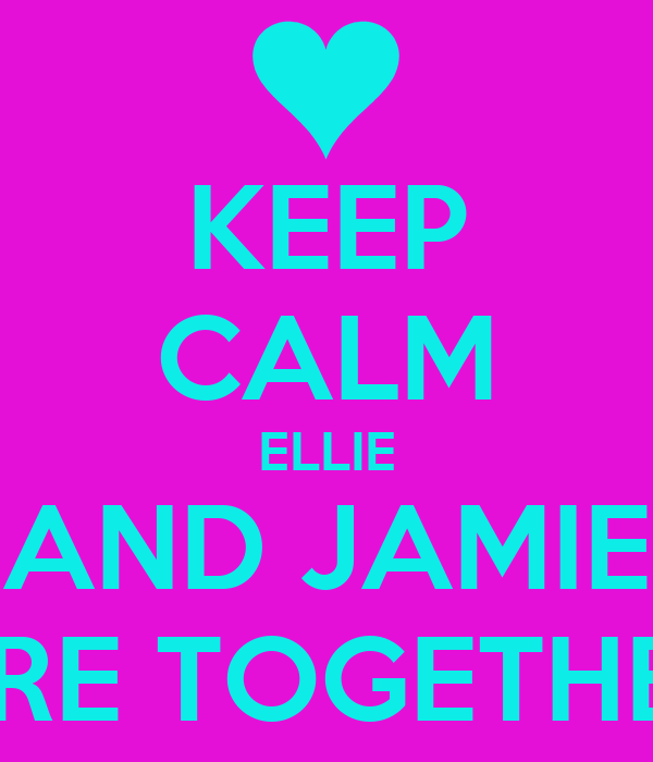 KEEP CALM ELLIE AND JAMIE ARE TOGETHER