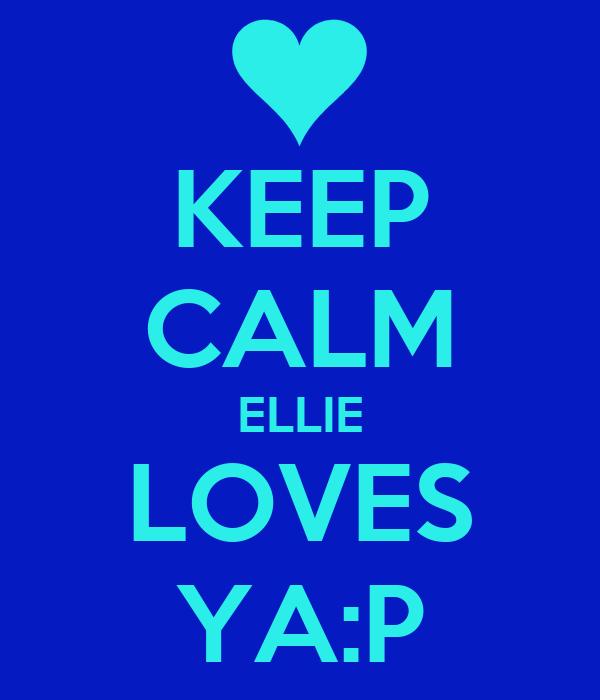 KEEP CALM ELLIE LOVES YA:P