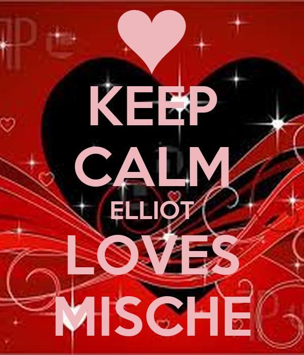 KEEP CALM ELLIOT LOVES MISCHE