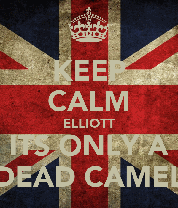 KEEP CALM ELLIOTT ITS ONLY A DEAD CAMEL