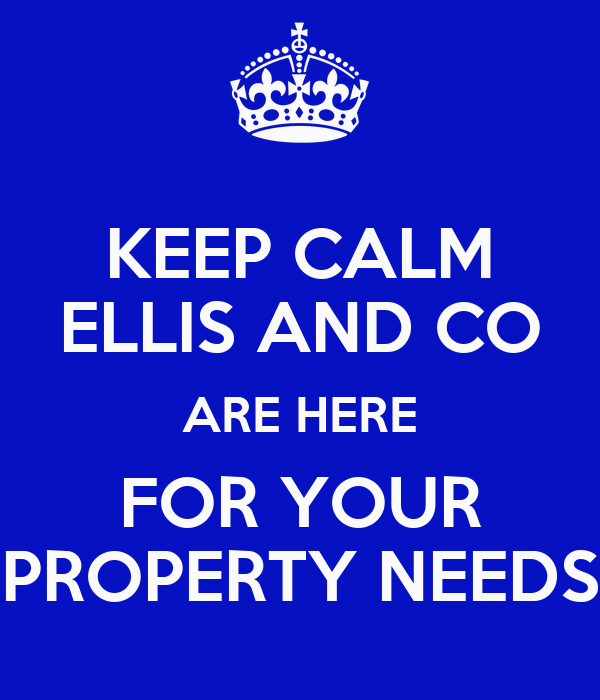 KEEP CALM ELLIS AND CO ARE HERE FOR YOUR PROPERTY NEEDS