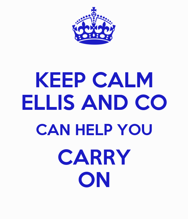 KEEP CALM ELLIS AND CO CAN HELP YOU CARRY ON