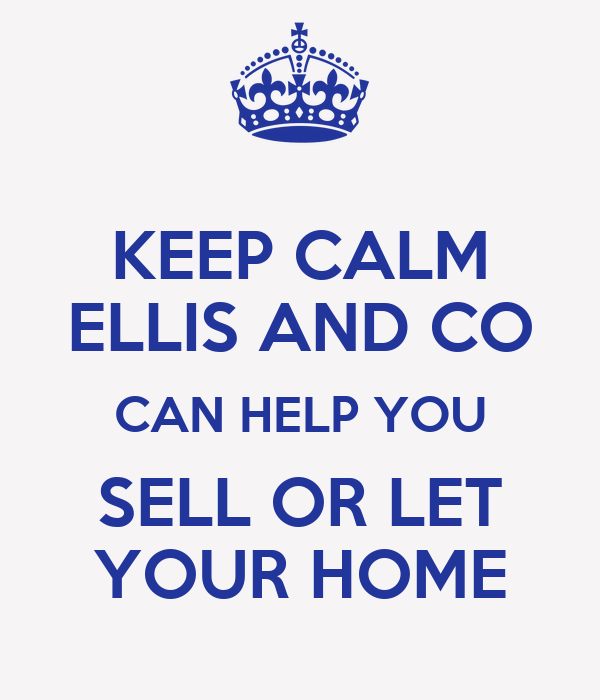 KEEP CALM ELLIS AND CO CAN HELP YOU SELL OR LET YOUR HOME