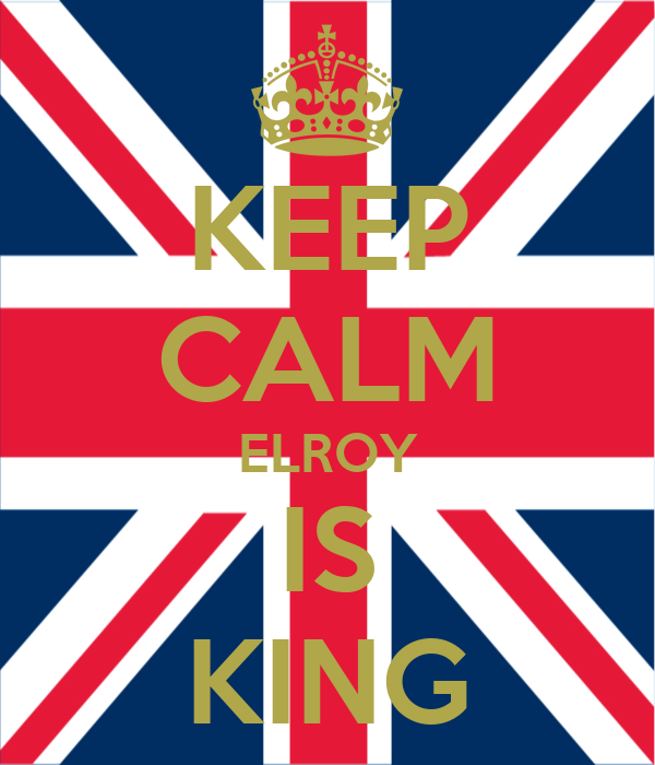 KEEP CALM ELROY IS KING