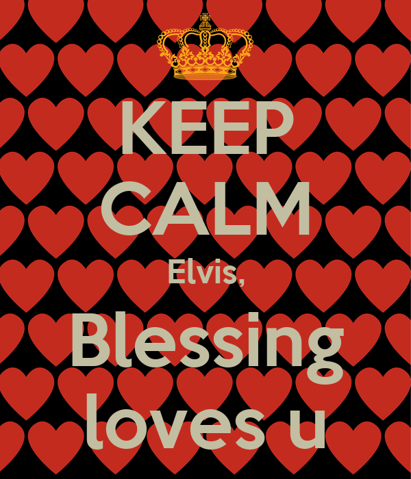 KEEP CALM Elvis, Blessing loves u