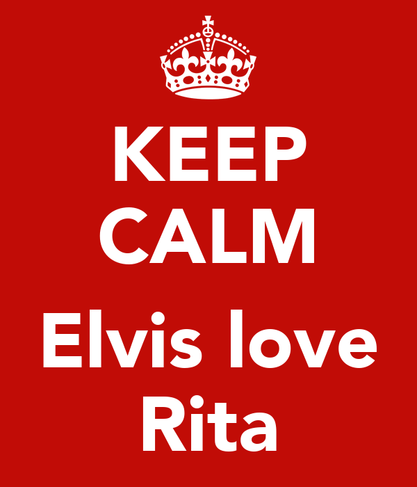 KEEP CALM  Elvis love Rita