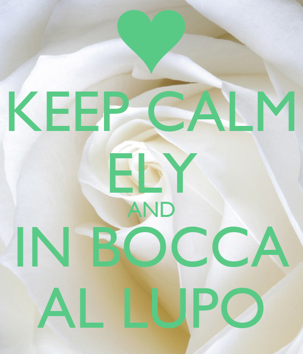 KEEP CALM ELY AND IN BOCCA AL LUPO