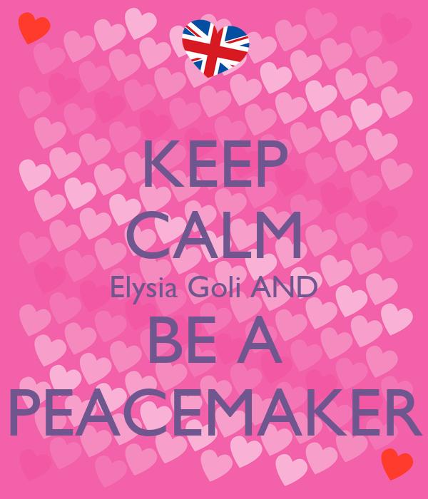 KEEP CALM Elysia Goli AND BE A PEACEMAKER