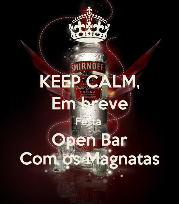 KEEP CALM, Em breve Festa  Open Bar Com os Magnatas