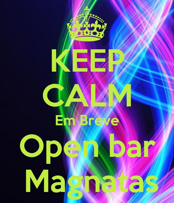KEEP CALM Em Breve Open bar  Magnatas