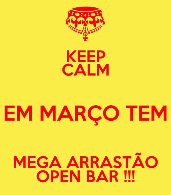 KEEP CALM EM MARÇO TEM MEGA ARRASTÃO OPEN BAR !!!