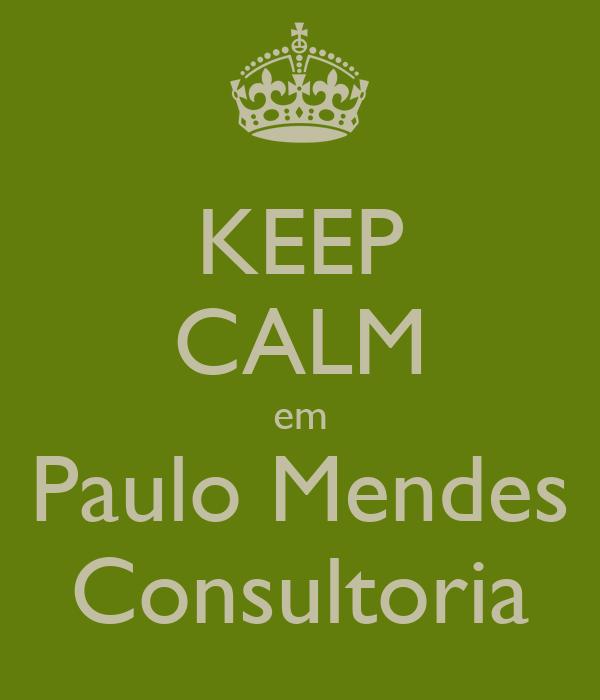 KEEP CALM em Paulo Mendes Consultoria