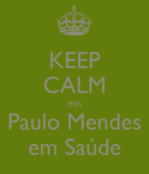 KEEP CALM em Paulo Mendes em Saúde