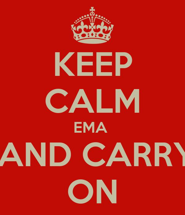 KEEP CALM EMA   AND CARRY ON