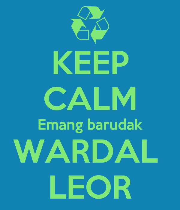 KEEP CALM Emang barudak WARDAL  LEOR