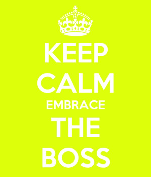 KEEP CALM EMBRACE THE BOSS