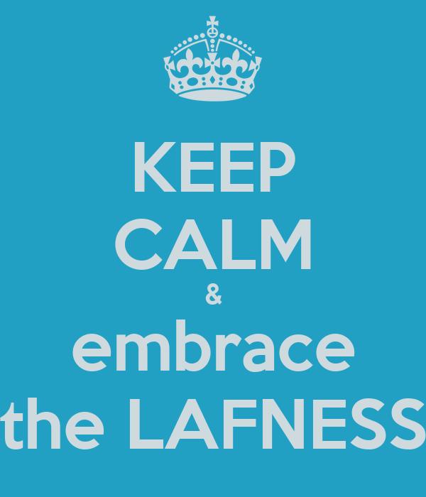 KEEP CALM & embrace the LAFNESS