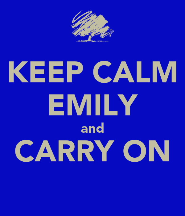 KEEP CALM EMILY and CARRY ON