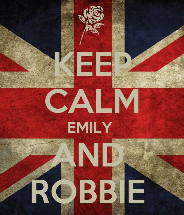 KEEP CALM EMILY  AND  ROBBIE