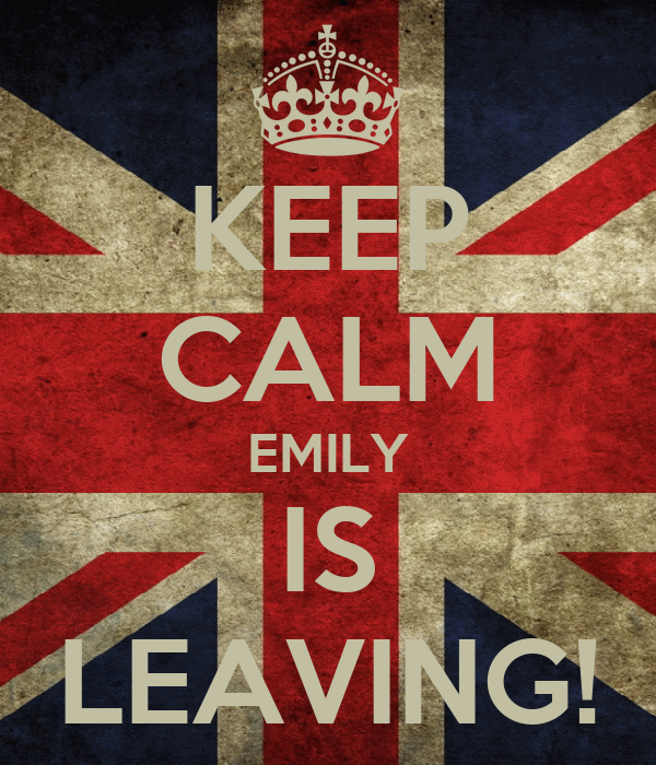 KEEP CALM EMILY IS LEAVING!