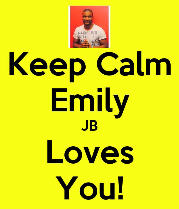 Keep Calm Emily JB Loves You!
