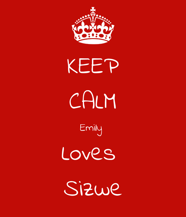 KEEP CALM Emily  Loves  Sizwe