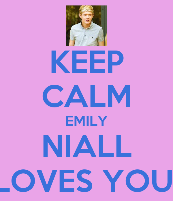 KEEP CALM EMILY NIALL LOVES YOU!