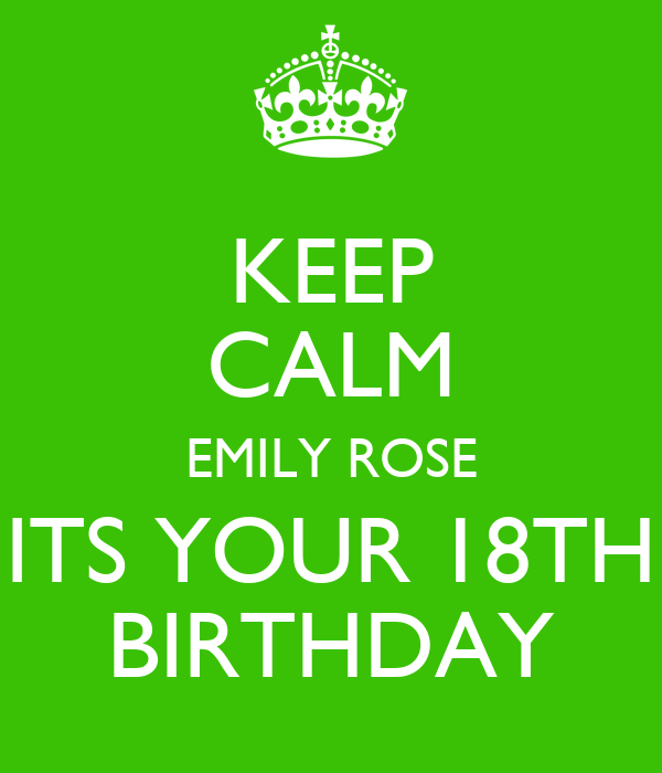KEEP CALM EMILY ROSE ITS YOUR 18TH BIRTHDAY