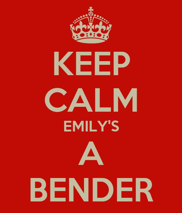 KEEP CALM EMILY'S A BENDER