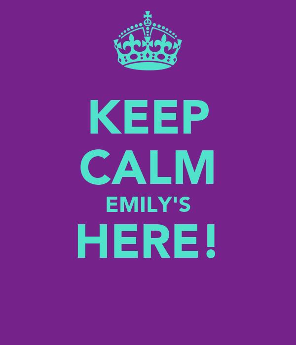 KEEP CALM EMILY'S HERE!
